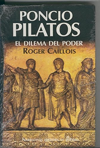 "Poncio Pilatos. El dilema del poder (""Ponce Pilate""). Roger Caillois, 1961."